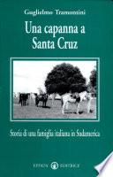 Una capanna a Santa Cruz  Storia di una famiglia italiana in Sudamerica