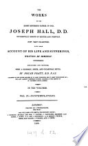 The works of     Joseph Hall  with some account of his life and sufferings  written by himself  arranged and revised by J  Pratt