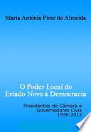 O Poder Local do Estado Novo à Democracia: Presidentes de câmara e governadores civis, 1936-2012