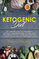 Ketogenic Diet The Complete Guide To Losing Weight On The Keto Diet For Beginners Includes Simple Keto Reset Diet Recipes 4 Week M