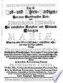 Metempsychosis Viennensis: Das ist: Lob- und Ehren-Predigen von dem Macklfreyisten Leib und allerheiligsten Glidmassen der unbefleckten Jungfrau und Himmels-Königin Mariae etc