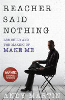 Reacher Said Nothing: Lee Child and the Making of Make Me Said Nothing Gives You The