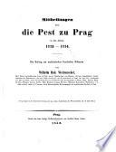 Mittheilungen über die Pest zu Prag in den Jahren 1713-1714. Ein Beitrag zur medicinischen Geschichte Böhmens. (Vorgetragen in der histor. Sect. der kön. böhm. Ges. d. Wiss. am 14. Juli 1851.)