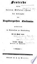 Festrede bei der dritten Säkular-Feier der Uebergabe der Augsburgschen Confession, gehalten im Gymnasium zu Brandenburg am 26. Juni 1830. Vom Professor Braut