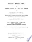 Harper s Phrase book  Or Hand book of Travel Talk for Travellers and Schools