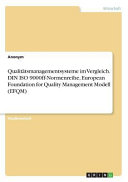 Qualitätsmanagementsysteme im Vergleich. DIN ISO 9000ff-Normenreihe, European Foundation for Quality Management Modell (EFQM)