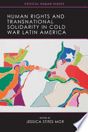 Human Rights and Transnational Solidarity in Cold War Latin America