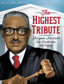 The Highest Tribute: Thurgood Marshall's Life, Leadership, and Legacy Book