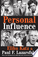 Personal Influence The Part Played By People In The Flow Of Mass Communications