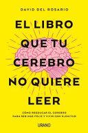 El Libro Que Tu Cerebro No Quiere Leer