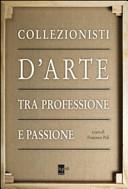 Collezionisti d arte tra professione e passione