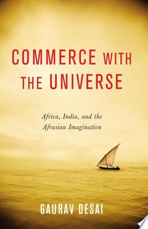 Commerce with the Universe: Africa, India, and the Afrasian Imagination - ISBN:9780231535595