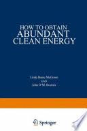 How to Obtain Abundant Clean Energy