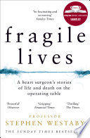 Fragile Lives  A Heart Surgeon   s Stories of Life and Death on the Operating Table