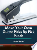 Make Your Own Guitar Picks By Pick Punch