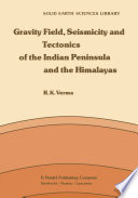 Gravity Field Seismicity And Tectonics Of The Indian Peninsula And The Himalayas book