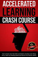Accelerated Learning Crash Course  How to Easily Learn New Skills and Subjects  Develop Laser Sharp Focus  Triple Your Reading Speed and Improve Your