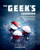 The Geek's Cookbook : 30 recipes for superfans! minecraft...
