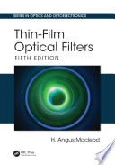 Thin-Film Optical Filters, Fifth Edition : coatings, explaining how to produce all...
