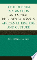 Postcolonial Imaginations and Moral Representations in African Literature and Culture