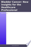 Bladder Cancer: New Insights For The Healthcare Professional: 2011 Edition : is a scholarlyeditions™ ebook that delivers...