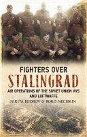 Fighters Over Stalingrad Volume 1 : over stalingrad based on early unpublished archive...