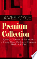 JAMES JOYCE Premium Collection  Ulysses  A Portrait of the Artist as a Young Man  Dubliners  Chamber Music   Exiles