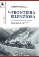 La frontiera silenziosa  Escursioni sui sentieri della memoria tra Valcamonica e lago di Garda  grande guerra 1914 1918