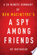 A Spy Among Friends by Ben Macintyre   A 30 minute Instaread Summary