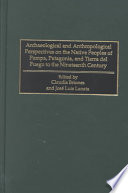 Archaeological and Anthropological Perspectives on the Native Peoples of Pampa, Patagonia, and Tierra Del Fuego to the Nineteenth Century