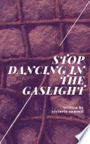 Stop Dancing in the Gaslight