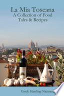 La Mia Toscana - A Collection of Food Tales & Recipes