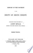 History of the Doctrine of the Deity of Jesus Christ  Translated from the French  by Ann Swaine   etc