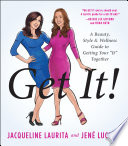 Get It! A Beauty, Style, and Wellness Guide to Getting Your It Together