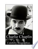Celebrity Biographies   The Amazing Life of Charlie Chaplin   Famous Actors