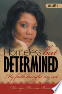 Homeless but Determined About A Woman Who Has Overcome The