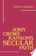 John Crowe Ransom s Secular Faith