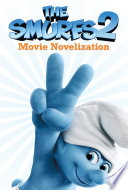 The Smurfs 2 Movie Novelization : the naughties and kidnaps smurfette, papa...