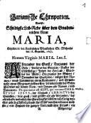 Geistliche Ehrnporten Mariae, Das ist Fast sinnreiche Lob-Predigten auff alle Fest-Täg Mariae, Wie auch andere Geheymnussen, alß Scapulier, Portiuncula, Rosen-Krantz und Kirchweyhung