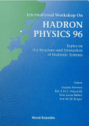 Hadron Physics 96: Topics On The Structure And Interaction Of Hadronic Systems - Proceedings Of The International Workshop