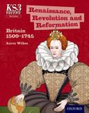 Key Stage 3 History by Aaron Wilkes: Renaissance, Revolution and Reformation 1509-1745 Third Edition Student Book