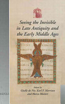 Seeing The Invisible In Late Antiquity And The Early Middle Ages