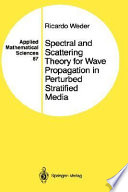 Spectral And Scattering Theory For Wave Propagation In Perturbed Stratified Media : is a subject that has...