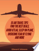 55 Air Travel Tips Find The Best Deals Avoid Jetlag Sleep On Plane Overcome Fear Of Flying And More