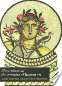Illustrations of the Remains of Roman Art Book PDF