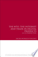 The WTO  the Internet and Trade in Digital Products