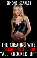 The Cheating Wife Cuckold Collection: All Knocked Up