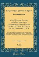Welt-Gemälde-Gallerie oder Geschichte und Beschreibung Aller Länder und Völker, Ihrer Religionem, Sitten, Gebräuche, U. S. W, Vol. 3