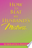 How to Beat My Husbands Mistress