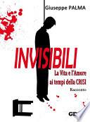 Invisibili La Vita e l Amore ai tempi della Crisi